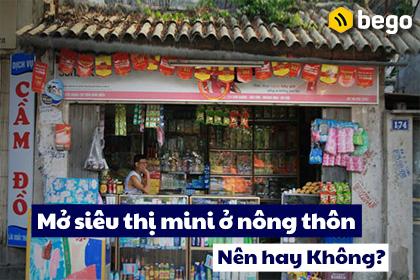 Mở siêu thị mini ở nông thôn lãi hay lỗ? Nên đầu tư hay không?