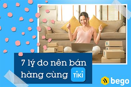 7 lý do nên bán hàng cùng Tiki
