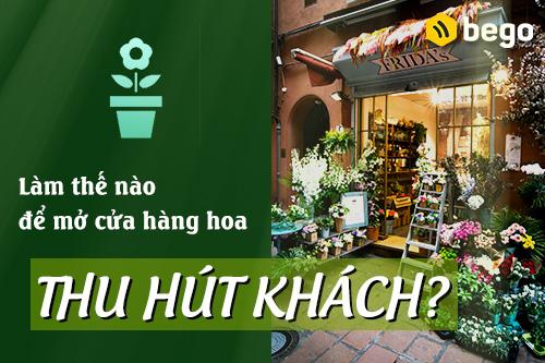 Làm thế nào để bắt đầu mở cửa hàng hoa tươi hút khách?