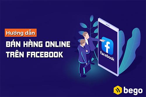 Hướng dẫn cách bán hàng online trên Facebook hiệu quả