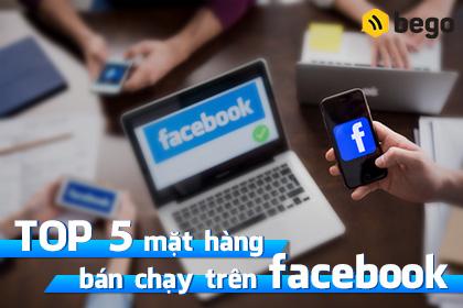 Top 5 mặt hàng bán chạy trên Facebook để nhanh phát tài
