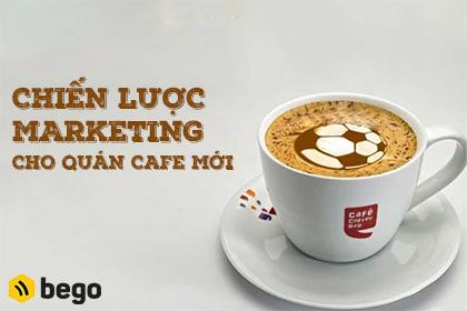 Chiến lược marketing cho quán cafe mới mở giúp tăng doanh thu