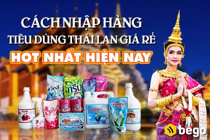 Các mặt hàng tiêu dùng Thái Lan hot nhất và cách nhập hàng giá rẻ
