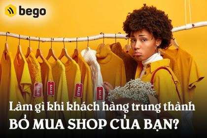 Làm gì khi khách hàng trung thành bỏ mua shop của bạn?