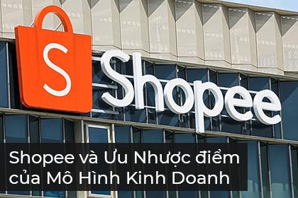 Shopee Và Ưu Nhược Điểm Của Mô Hình Kinh Doanh