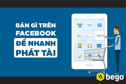 Bán gì trên Facebook để nhanh phát tài?