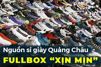 Nguồn sỉ giày Quảng Châu Fullbox Xịn Mịn