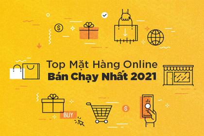 Top Mặt Hàng Bán Online Chạy Nhất 2021