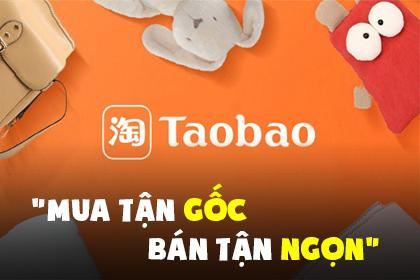 Mua Tận Gốc, Bán Tận Ngọn Với Hàng Taobao